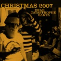 2007: Dear Catastrophe Santa