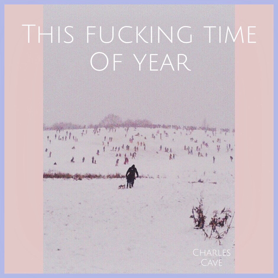 "Charles Cave ""This Fucking Time of Year"""