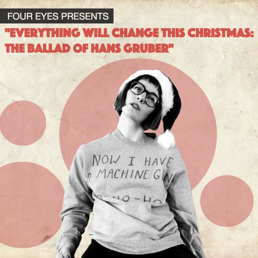 "Four Eyes ""Everything Will Change This Christmas: The Ballad of Hans Gruber"""