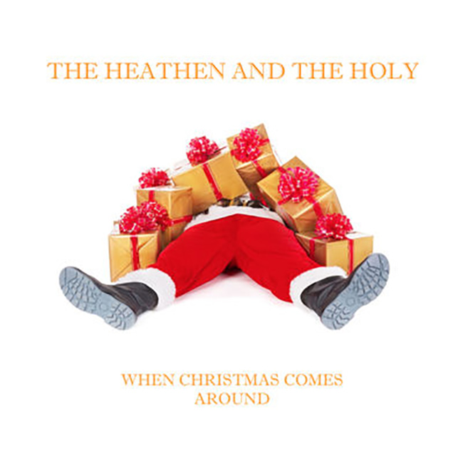 "The Heathen and the Holy ""When Christmas Comes Around"""