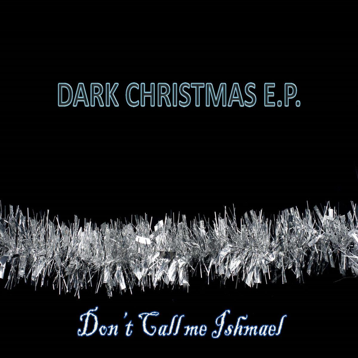 Don't Call me Ishmael Dark Christmas E.P.